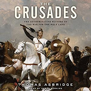 The Crusades: The Authoritative History of the War for the Holy Land Audiobook