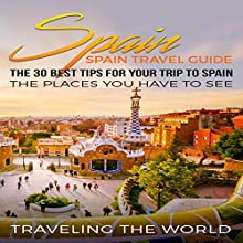 Spain: The 30 Best Tips for Your Trip to Spain Audiobook by  Traveling The World Narrated by Lily Doiron