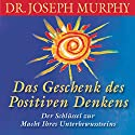 Das Geschenk des positiven Denkens Hörbuch von Joseph Murphy Gesprochen von: Walter Kreye