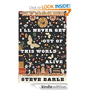 Kindle Daily Book Deal: I'll Never Get Out of This World Alive, by Steve Earle. Publisher: Houghton Mifflin Harcourt; None edition (April 18, 2011)