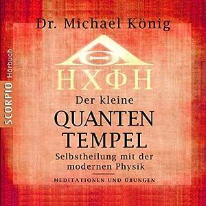 Der kleine Quanten-Tempel - Meditationen und Übungen. Selbstheilung mit der modernen Physik Hörbuch