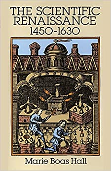 The Scientific Renaissance: 1450-1630 (The Rise of Modern ...