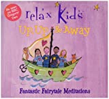 Relax Kids - Up, Up and Away : Fantastic Fairy Tale Meditations
