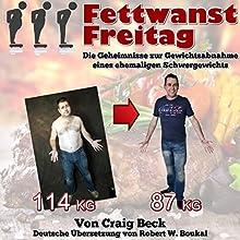 Fettwanst Freitag: Die Geheimnisse zur Gewichtsabnahme eines ehemaligen Schwergewichts (       ungekürzt) von Craig Beck Gesprochen von: Robert Boukal