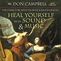 Heal Yourself with Sound and Music: The Collectors Series on Music and Sound Healing Speech by Don Campbell Narrated by Don Campbell