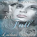 As I Fall: One Breath at a Time, Book 3 Audiobook by Leilani Bennett Narrated by Susan Eichhorn Young