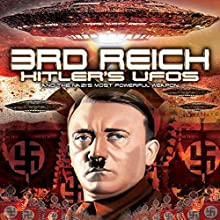 3rd Reich: Hitler's UFOs and the Nazi's Most Powerful Weapon Radio/TV Program by Simon Oliver Narrated by Philip Gardiner