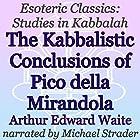 The Kabbalistic Conclusions of Pico della Mirandola: Esoteric Classics: Studies in Kabbalah Hörbuch von Arthur Edward Waite Gesprochen von: Michael Strader