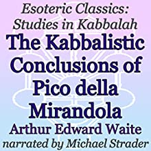 The Kabbalistic Conclusions of Pico della Mirandola: Esoteric Classics: Studies in Kabbalah Audiobook by Arthur Edward Waite Narrated by Michael Strader