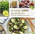 Je mange paléo (ou presque !) : 50 plats sans gluten, lactose ni sucre