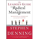 The Leader's Guide to Radical Management: Reinventing the Workplace for the 21st Century ~ Stephen Denning