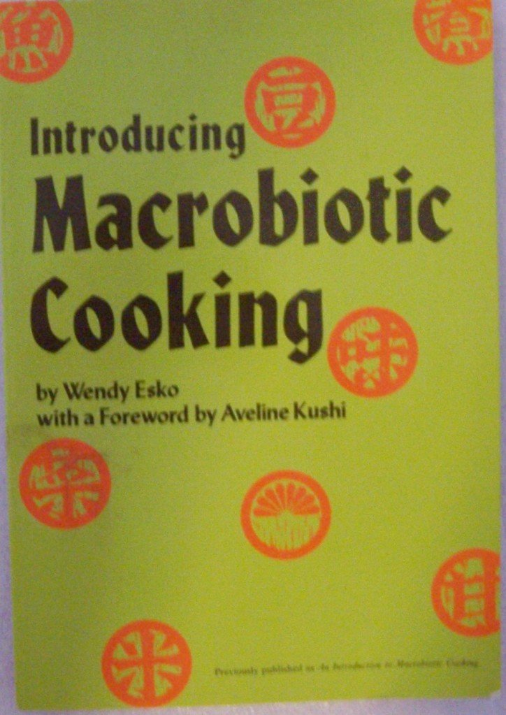 Introducing Macrobiotic Cooking, Wendy Esko
