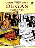 Color Your Own Degas Paintings (Dover Art Coloring Book) (048642376X) by Degas, Edgar