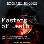 Masters of Death: The SS-Einsatzgruppen and the Invention of the Holocaust | Richard Rhodes