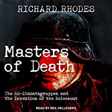 Masters of Death: The SS-Einsatzgruppen and the Invention of the Holocaust Audiobook by Richard Rhodes Narrated by Neil Hellegers