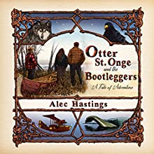 Otter St. Onge and the Bootleggers: A Tale of Adventure (       UNABRIDGED) by Alec Hastings Narrated by Alec William Hastings
