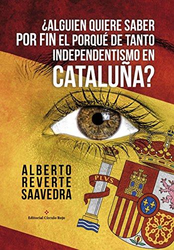 ¿Alguien quiere saber POR FIN el porqué de tanto independentismo en Cataluña?: Por un catalán   ¡PRECIO DE PROMOCIÓN!