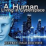 A Human Living in Cyberspace | Jeffrey Jeschke