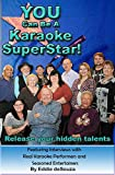 YOU Can Be A Karaoke SuperStar!: Release your hidden talents