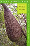 Asian Honey Bees: Biology, Conservation, and Human Interactions, with a foreword by Thomas D. Seeley