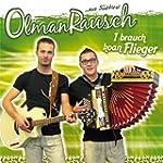 I brauch koan Flieger - Olmanrausch a...