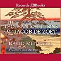 The Thousand Autumns of Jacob de Zoet (       UNABRIDGED) by David Mitchell Narrated by Jonathan Aris, Paula Wilcox