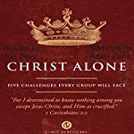 Christ Alone: Five Challenges Every Group Will Face | Jon Zens