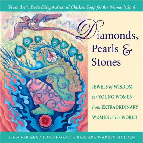 Diamonds, Pearls & Stones: Jewels Of Wisdom For Young Women From Extraordinary Women Of The World