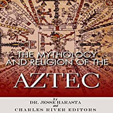The Mythology and Religion of the Aztec (       UNABRIDGED) by Charles River Editors, Dr. Jesse Harasta Narrated by K.C. Kelly