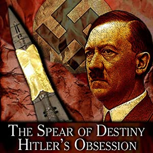 The Spear of Destiny: Hitler's Obsession | [Jerry E. Smith]