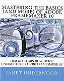 Ms. Janet S. Underwood Mastering the Basics (and more) of Adobe FrameMaker 10