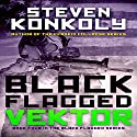 Black Flagged Vektor: Black Flagged, Book 4 Audiobook by Steven Konkoly Narrated by John David Farrell