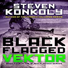Black Flagged Vektor: Black Flagged, Book 4 (       UNABRIDGED) by Steven Konkoly Narrated by John David Farrell