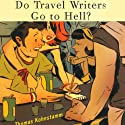 Do Travel Writers Go to Hell?: A Swashbuckling Tale of High Adventures Questionable Ethics & Professional Hedonism (       UNABRIDGED) by Thomas Kohnstamm Narrated by Paul Boehmer