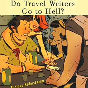 Do Travel Writers Go to Hell?: A Swashbuckling Tale of High Adventures Questionable Ethics & Professional Hedonism | [Thomas Kohnstamm]