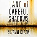 Land of Careful Shadows Audiobook by Suzanne Chazin Narrated by Armando Durán