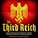 The Third Reich: Adolf Hitler, Nazi Germany, World War II and the Last German Empire Audiobook by Frank D. Kennedy Narrated by Saethon Williams