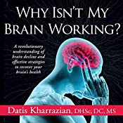Why Isn't My Brain Working?: A Revolutionary Understanding of Brain Decline and Effective Strategies to Recover Your Brain's Health | [Dr. Datis Kharrazian]