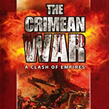 The Crimean War: A Clash of Empires Radio/TV Program by Thomas Vaughan Narrated by Thomas Vaughan