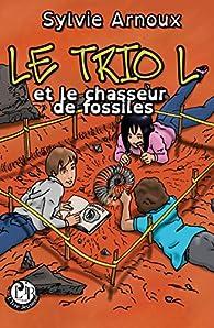 Le trio L et le chasseur de fossiles par Sylvie Arnoux