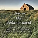 Close to the Broken Hearted: Alvin, Alabama, Book 2 (       UNABRIDGED) by Michael Hiebert Narrated by Kirby Heyborne