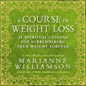 A Course in Weight Loss: 21 Spiritual Lessons for Surrendering Your Weight Forever (       UNABRIDGED) by Marianne Williamson Narrated by Marianne Williamson