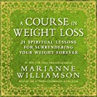 A Course in Weight Loss: 21 Spiritual Lessons for Surrendering Your Weight Forever Hörbuch von Marianne Williamson Gesprochen von: Marianne Williamson