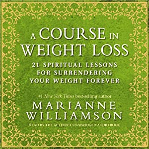 A Course in Weight Loss: 21 Spiritual Lessons for Surrendering Your Weight Forever | [Marianne Williamson]
