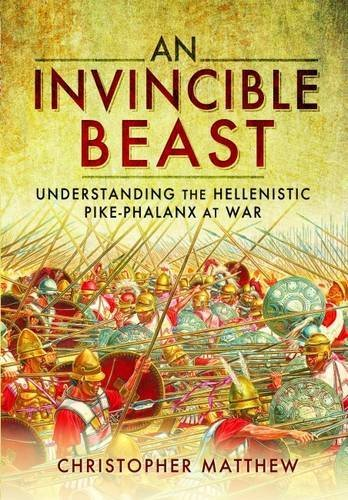 an-invincible-beast-understanding-the-hellenistic-pike-phalanx-in-action-by-christopher-matthew-2015