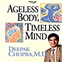 Ageless Body, Timeless Mind (       UNABRIDGED) by Deepak Chopra Narrated by Deepak Chopra