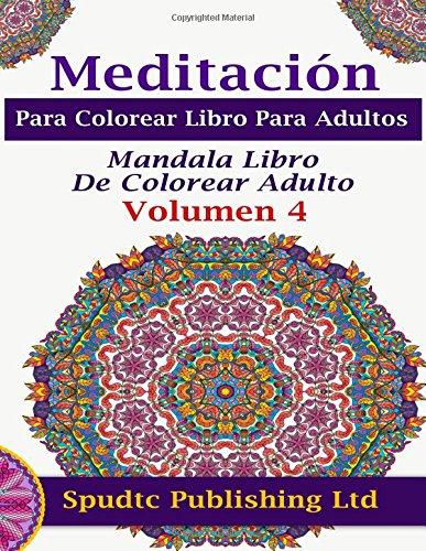 Meditación Para Colorear Libro Para Adultos: Mandala Libro De Colorear Adulto Volumen 4