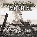 Todo lo que debe saber sobre la Segunda Guerra Mundial Hörbuch von Jesús Hernández Gesprochen von: Eladio J. Ramos