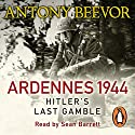 Ardennes 1944: Hitler's Last Gamble (       UNABRIDGED) by Antony Beevor Narrated by Sean Barrett