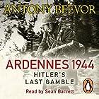 Ardennes 1944: Hitler's Last Gamble Hörbuch von Antony Beevor Gesprochen von: Sean Barrett